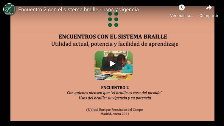 Youtube. Encuentro 2 con el sistema braille - usos y vigencia
